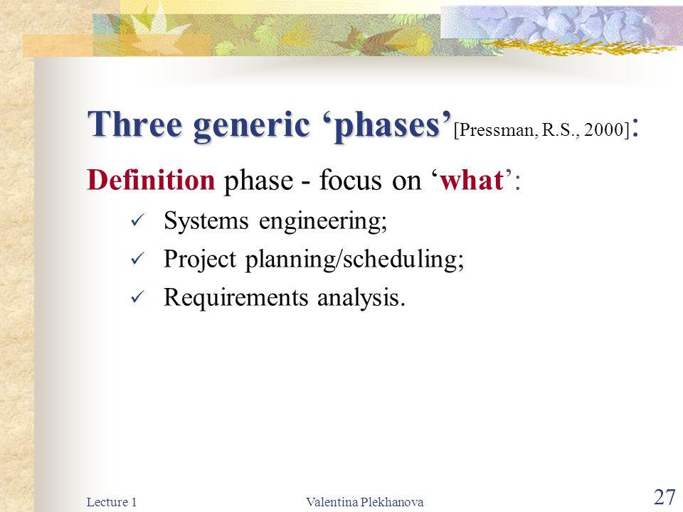Three generic 'phases'[Pressman, R.S., 2000]: